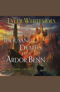 The Thousand Deaths of Ardor Benn, Tyler Whitesides