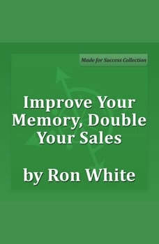 Improve Your Memory, Double Your Sales, Ron White
