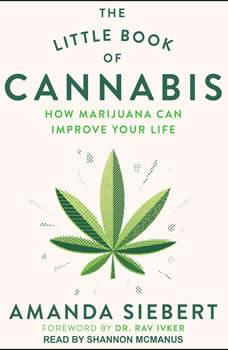 The Little Book of Cannabis: How Marijuana Can Improve Your Life, Amanda Siebert