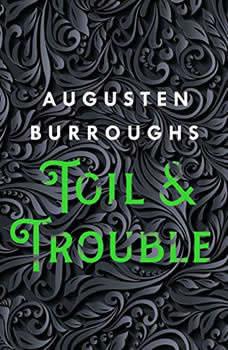 Toil & Trouble: A Memoir, Augusten Burroughs
