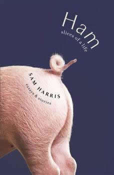 Ham: Slices of a Life: Essays and Stories, Sam Harris