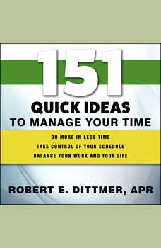 151 Quick Ideas to Manage Your Time, Robert E. Dittmer
