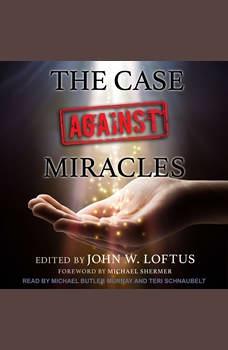 The Case Against Miracles, John W. Loftus