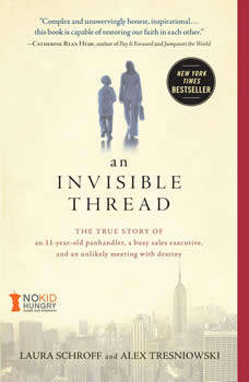 An Invisible Thread: The True Story of an 11-Year-Old Panhandler, a Busy Sales Executive, and an Unlikely Meeting with Destiny, Laura Schroff