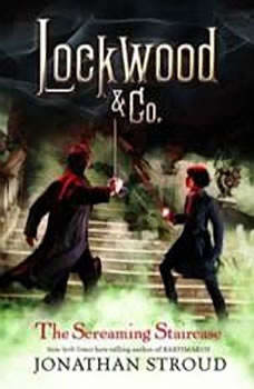 Lockwood & Co.: The Screaming Staircase: Lockwood & Co. Book 1, Jonathan Stroud