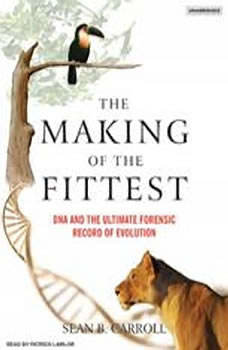 The Making of the Fittest: DNA and the Ultimate Forensic Record of Evolution, Sean B. Carroll