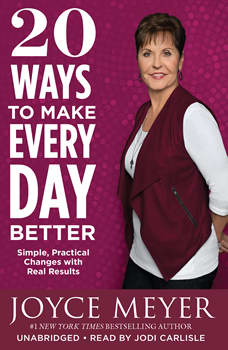 20 Ways to Make Every Day Better: Simple, Practical Changes with Real Results, Joyce Meyer