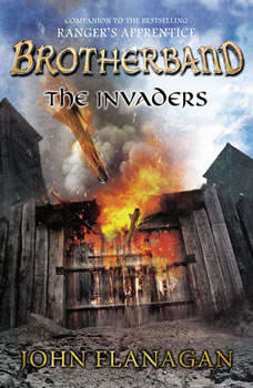 The Invaders: Brotherband Chronicles, Book 2 Brotherband Chronicles, Book 2, John Flanagan