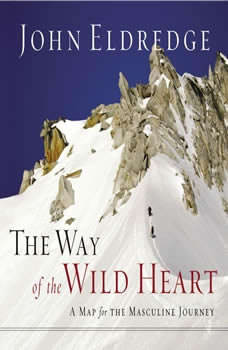 The Way of the Wild Heart: The Stages of the Masculine Journey, John Eldredge