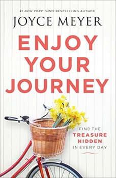 Enjoy Your Journey: Find the Treasure Hidden in Every Day, Joyce Meyer