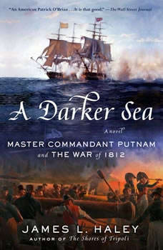 A Darker Sea: Master Commandant Putnam and the War of 1812, James L. Haley