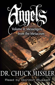 Angels Volume II: Messengers from the Metacosm, Chuck Missler
