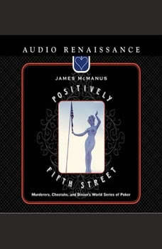 Positively Fifth Street: Murderers, Cheetahs, and Binion's World Series of Poker, James McManus