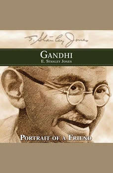 Gandhi: Portrait of a Friend, E. Stanley Jones