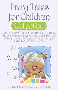 Fairy Tales for Children, Collection: Meditations Stories for kids with Fairies, Aliens and magical characters to help Your kid Feeling Calm, falling Asleep and Learn Mindfulness, Danielle Greene