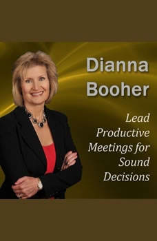 Lead Productive Meetings for Sound Decisions: Communicate with Confidence Series, Dianna Booher CPAE