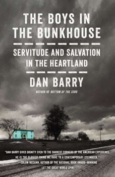 The Boys in the Bunkhouse: Servitude and Salvation in the Heartland, Dan Barry
