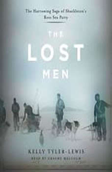 The Lost Men: The Harrowing Saga of Shackleton's Ross Sea Party, Kelly Tyler-Lewis