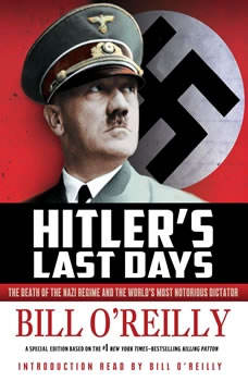 Hitler's Last Days: The Death of the Nazi Regime and the World's Most Notorious Dictator The Death of the Nazi Regime and the World's Most Notorious Dictator, Bill O'Reilly