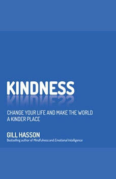 Kindness: Change Your Life and Make the World a Kinder Place, Gill Hasson