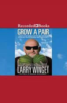 Grow a Pair: How to Stop Being a Victim and Take Back Your Life, Your Business, and Your Sanity, Larry Winget