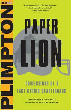 Paper Lion: Confessions of a Last-String Quarterback Confessions of a Last-String Quarterback, George Plimpton
