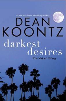 Darkest Desires: The Makani Trilogy, Dean Koontz