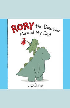 Rory the Dinosaur: Me and My Dad, Liz Climo