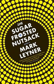 The Sugar Frosted Nutsack, Mark Leyner