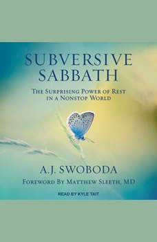Subversive Sabbath: The Surprising Power of Rest in a Nonstop World The Surprising Power of Rest in a Nonstop World, A.J. Swoboda