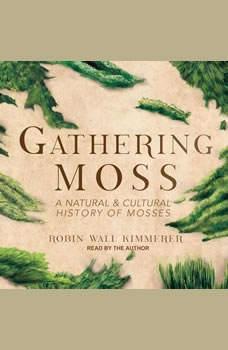 Gathering Moss: A Natural and Cultural History of Mosses A Natural and Cultural History of Mosses, Robin Wall Kimmerer