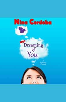 Not Dreaming of You: A Romantic Comedy, Nina Cordoba