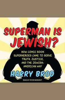 Superman Is Jewish?: How Comic Book Superheroes Came to Serve Truth, Justice, and the Jewish-American Way How Comic Book Superheroes Came to Serve Truth, Justice, and the Jewish-American Way, Harry Brod