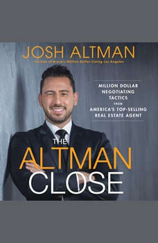 The Altman Close: Million-Dollar Negotiating Tactics from America's Top-Selling Real Estate Agent, Josh Altman