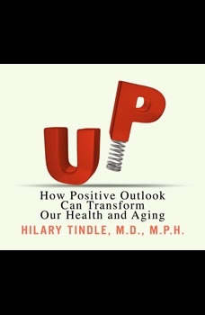UP: How Positive Outlook Can Transform Our Health and Aging How Positive Outlook Can Transform Our Health and Aging, Hilary Tindle,