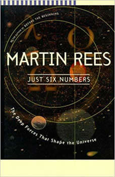 Just Six Numbers: The Deep Forces That Shape the Universe The Deep Forces That Shape the Universe, Martin Rees