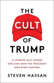 The Cult of Trump: A Leading Cult Expert Explains How the President Uses Mind Control, Steven Hassan