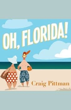Oh, Florida!: How America's Weirdest State Influences the Rest of the Country, Craig Pittman