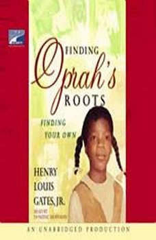 Finding Oprah's Roots: Finding Your Own, Henry Louis Gates, Jr.