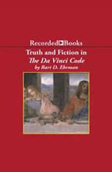 Truth and Fiction in The Da Vinci Code: A Historian Reveals What We Really Know About Jesus, Mary Magdalene, and Constantine, Bart Ehrman