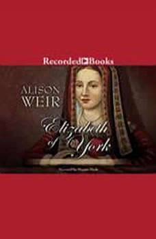 Elizabeth of York: A Tudor Queen and Her World A Tudor Queen and Her World, Alison Weir