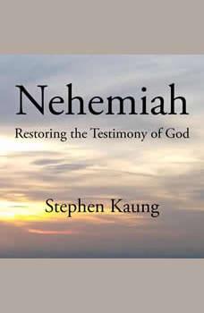 Nehemiah: Restoring the Testimony of God, Stephen Kaung