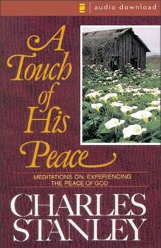 A Touch of His Peace: Meditations on Experiencing the Peace of God Meditations on Experiencing the Peace of God, Charles Stanley