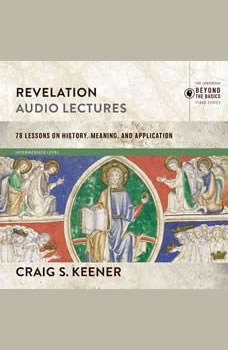 Revelation: Audio Lectures: 22 Lessons on History, Meaning, and Application, Craig S. Keener