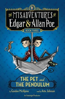 The Pet and the Pendulum: The Misadventures of Edgar & Allan Poe, Book Three, Gordon McAlpine