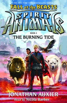 Spirit Animals: Fall of the Beasts, Book #4: The Burning Tide, Jonathan Auxier
