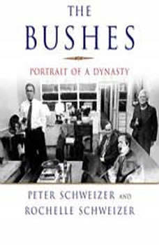 The Bushes: Portrait of a Dynasty Portrait of a Dynasty, Peter Schweizer