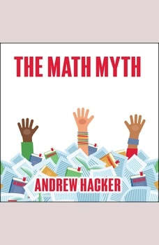 The Math Myth: And Other Stem Delusions, Andrew Hacker