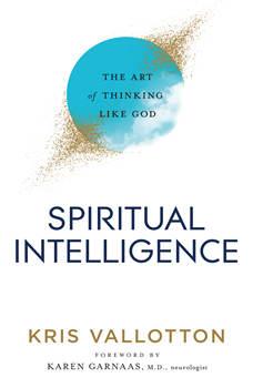 Spiritual Intelligence: The Art of Thinking Like God, Kris Vallotton