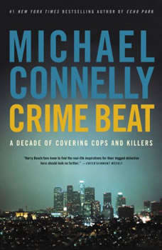 Crime Beat: A Decade of Covering Cops and Killers, Michael Connelly